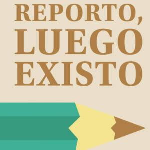 Reporto Luego Existo
